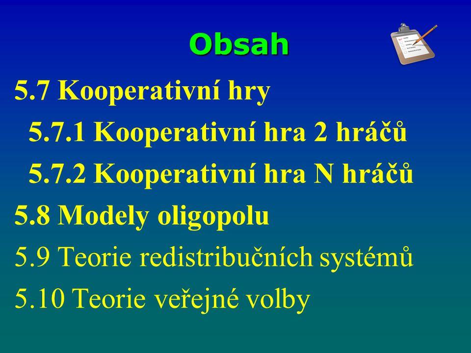 Obsah 5.7 Kooperativní hry. 5.7.1 Kooperativní hra 2 hráčů. 5.7.2 Kooperativní hra N hráčů. 5.8 Modely oligopolu.