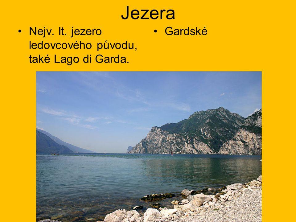 Jezera Nejv. It. jezero ledovcového původu, také Lago di Garda.