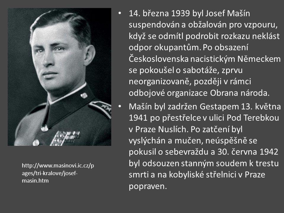 14. března 1939 byl Josef Mašín suspendován a obžalován pro vzpouru, když se odmítl podrobit rozkazu neklást odpor okupantům. Po obsazení Československa nacistickým Německem se pokoušel o sabotáže, zprvu neorganizovaně, později v rámci odbojové organizace Obrana národa.