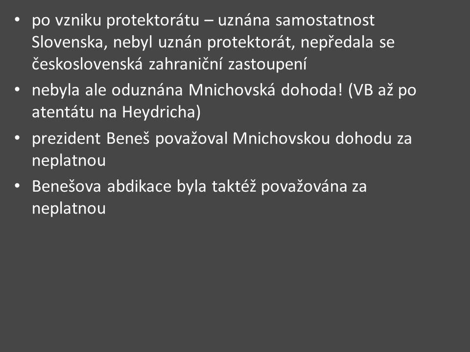 po vzniku protektorátu – uznána samostatnost Slovenska, nebyl uznán protektorát, nepředala se československá zahraniční zastoupení