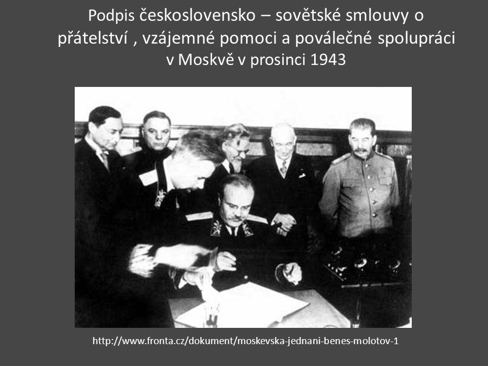 Podpis československo – sovětské smlouvy o přátelství , vzájemné pomoci a poválečné spolupráci v Moskvě v prosinci 1943