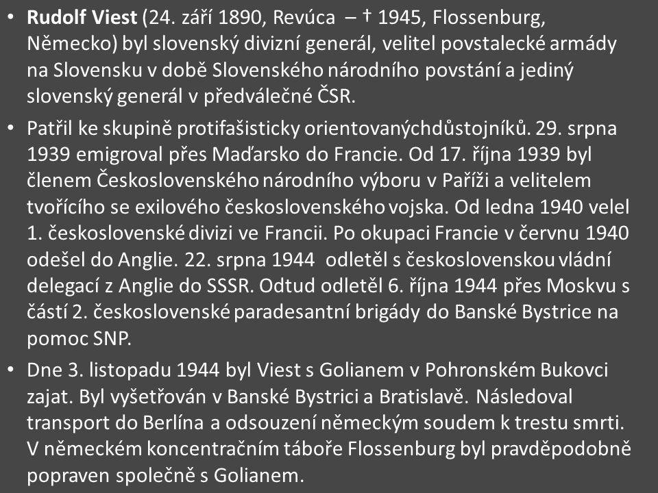 Rudolf Viest (24. září 1890, Revúca – † 1945, Flossenburg, Německo) byl slovenský divizní generál, velitel povstalecké armády na Slovensku v době Slovenského národního povstání a jediný slovenský generál v předválečné ČSR.