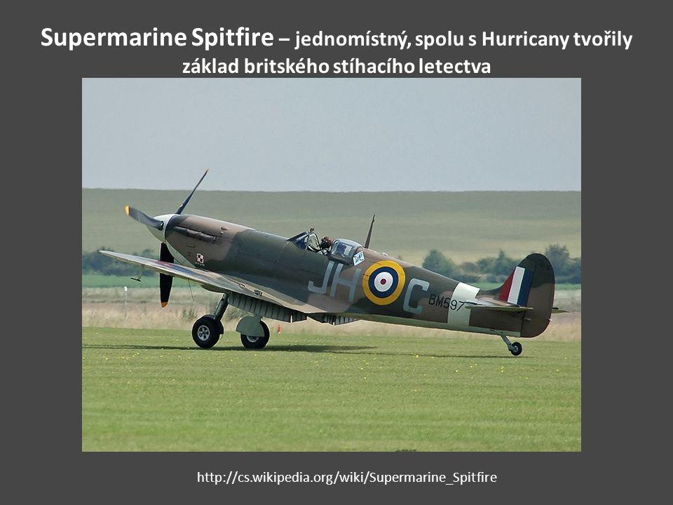 Supermarine Spitfire – jednomístný, spolu s Hurricany tvořily základ britského stíhacího letectva