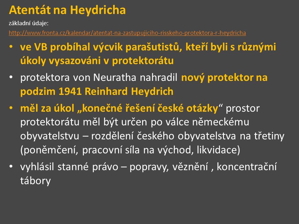 Atentát na Heydricha základní údaje: http://www.fronta.cz/kalendar/atentat-na-zastupujiciho-risskeho-protektora-r-heydricha.