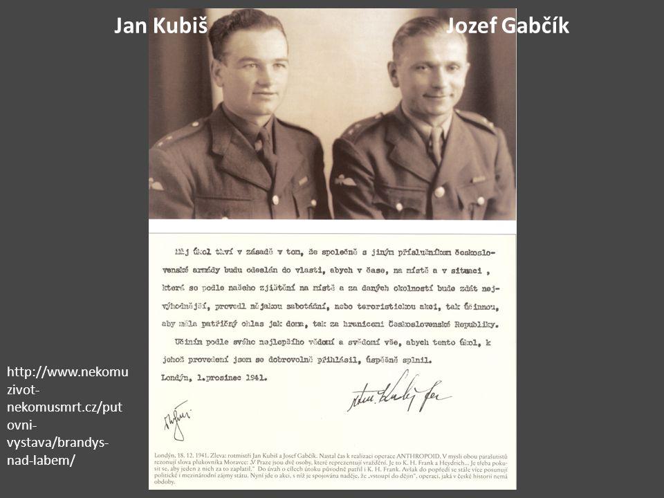 Jan Kubiš Jozef Gabčík http://www.nekomuzivot-nekomusmrt.cz/putovni-vystava/brandys-nad-labem/