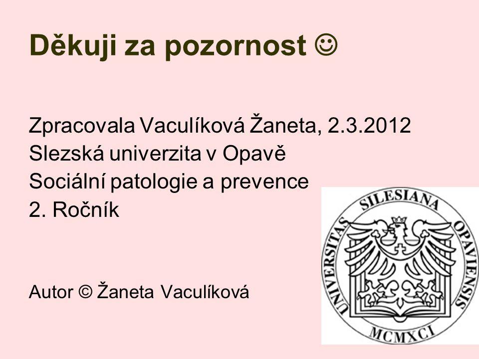 Děkuji za pozornost  Zpracovala Vaculíková Žaneta, 2.3.2012