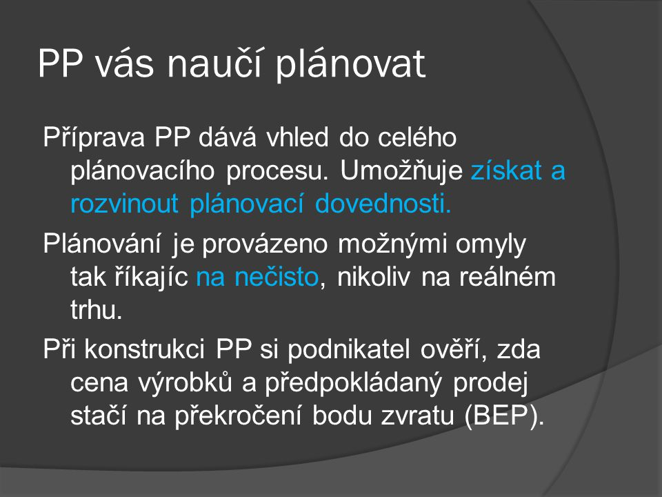 PP vás naučí plánovat Příprava PP dává vhled do celého plánovacího procesu. Umožňuje získat a rozvinout plánovací dovednosti.