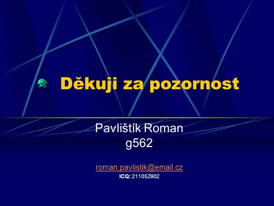 Pavlištík Roman g562 roman.pavlistik@email.cz ICQ: 211052902