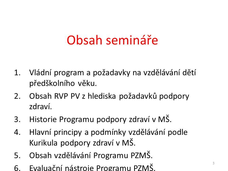 Obsah semináře Vládní program a požadavky na vzdělávání dětí předškolního věku. Obsah RVP PV z hlediska požadavků podpory zdraví.