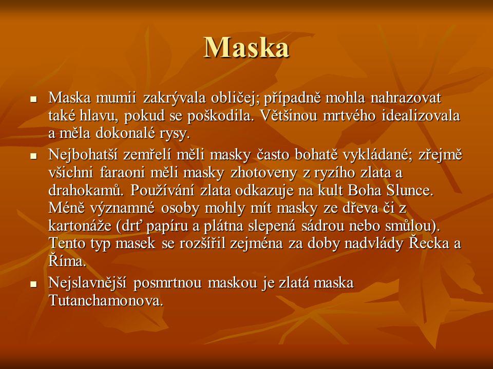 Maska Maska mumii zakrývala obličej; případně mohla nahrazovat také hlavu, pokud se poškodila. Většinou mrtvého idealizovala a měla dokonalé rysy.
