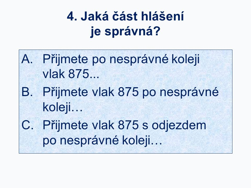 4. Jaká část hlášení je správná