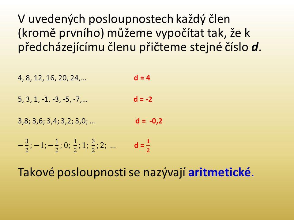 Takové posloupnosti se nazývají aritmetické.