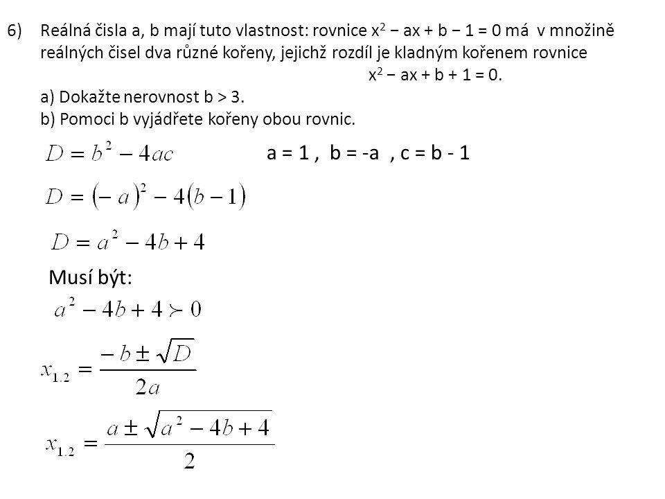 Reálná čisla a, b mají tuto vlastnost: rovnice x2 − ax + b − 1 = 0 má v množině reálných čisel dva různé kořeny, jejichž rozdíl je kladným kořenem rovnice