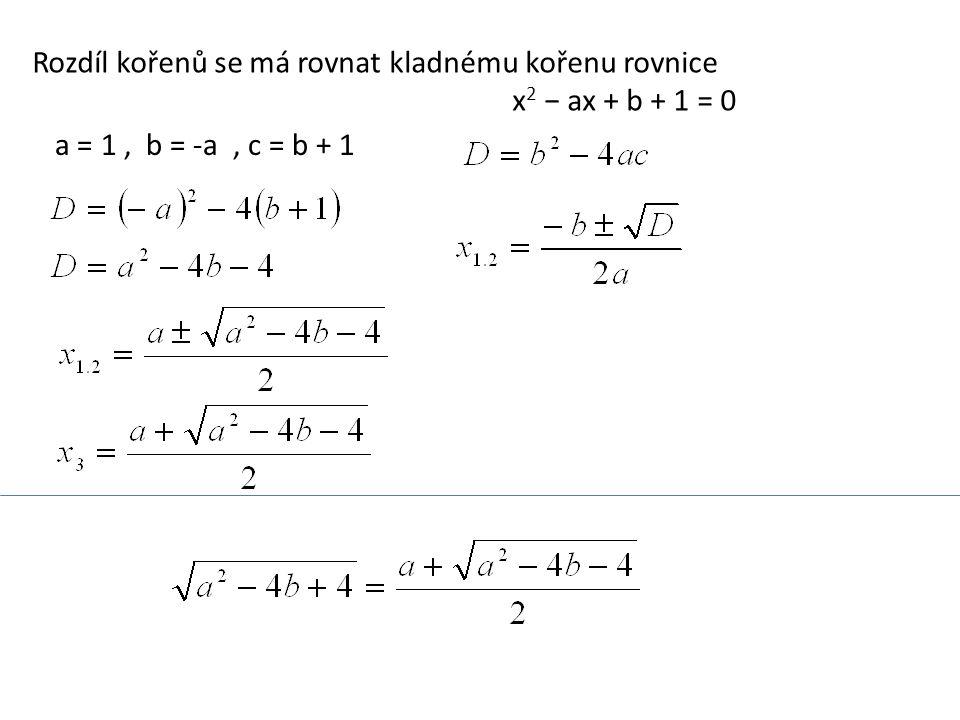 Rozdíl kořenů se má rovnat kladnému kořenu rovnice x2 − ax + b + 1 = 0