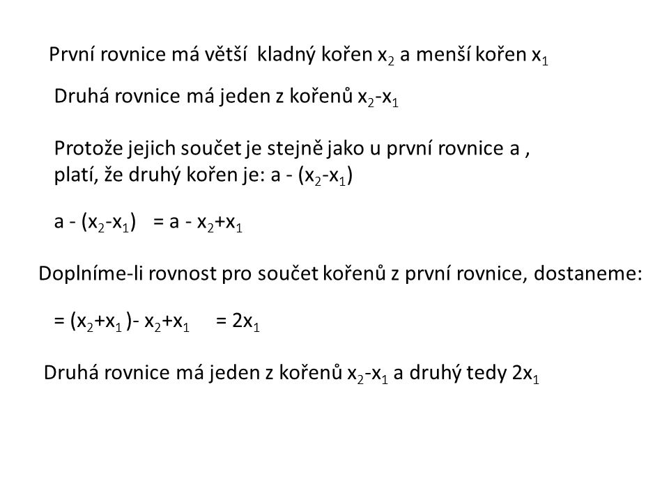 První rovnice má větší kladný kořen x2 a menší kořen x1