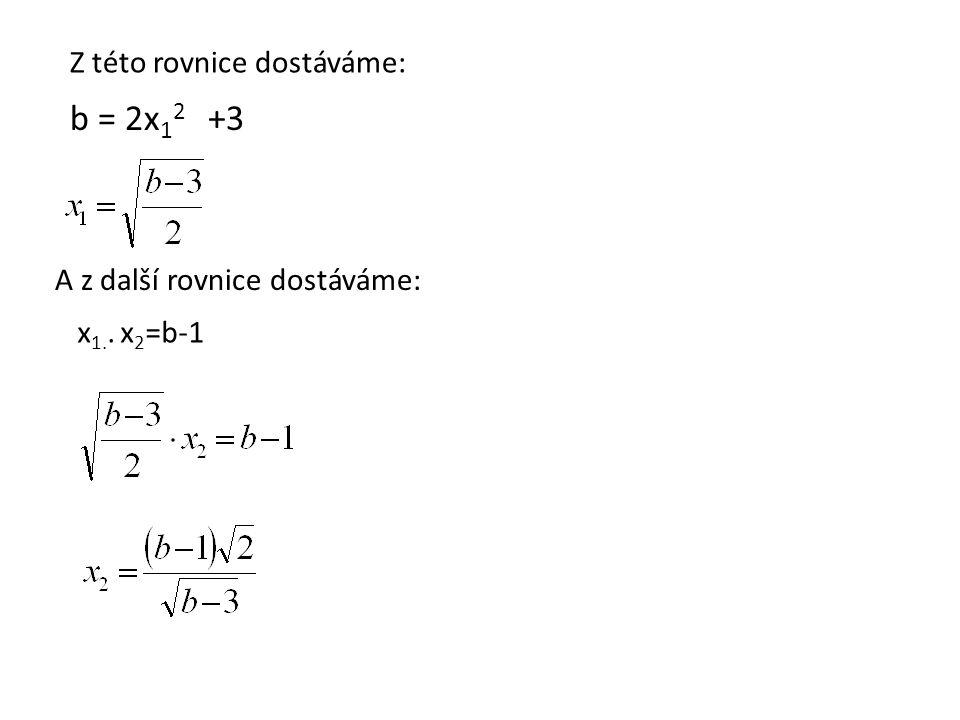 b = 2x12 +3 Z této rovnice dostáváme: A z další rovnice dostáváme: