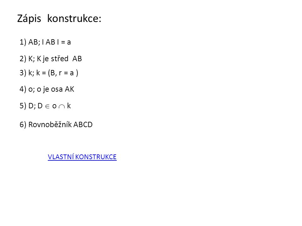 Zápis konstrukce: 1) AB; I AB I = a 2) K; K je střed AB