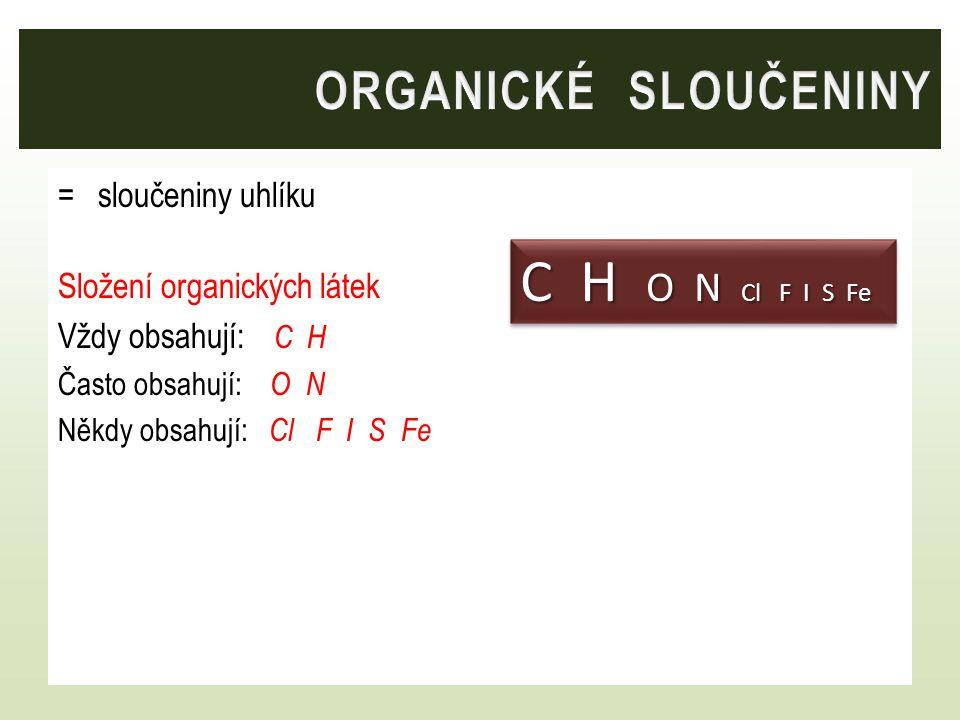 C H O N Cl F I S Fe ORGANICKÉ SLOUČENINY = sloučeniny uhlíku