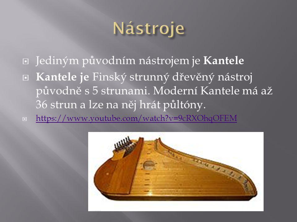 Nástroje Jediným původním nástrojem je Kantele