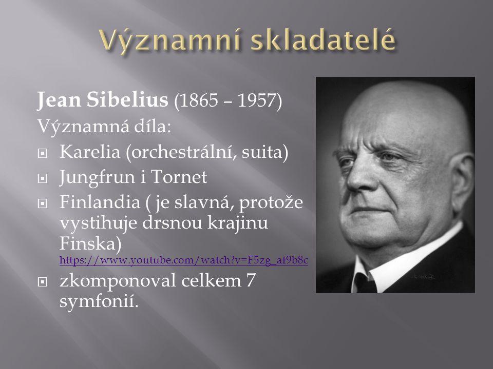 Významní skladatelé Jean Sibelius (1865 – 1957) Významná díla: