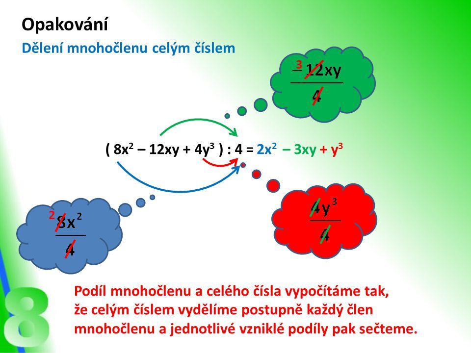 Opakování Dělení mnohočlenu celým číslem ( 8x2 – 12xy + 4y3 ) : 4 =