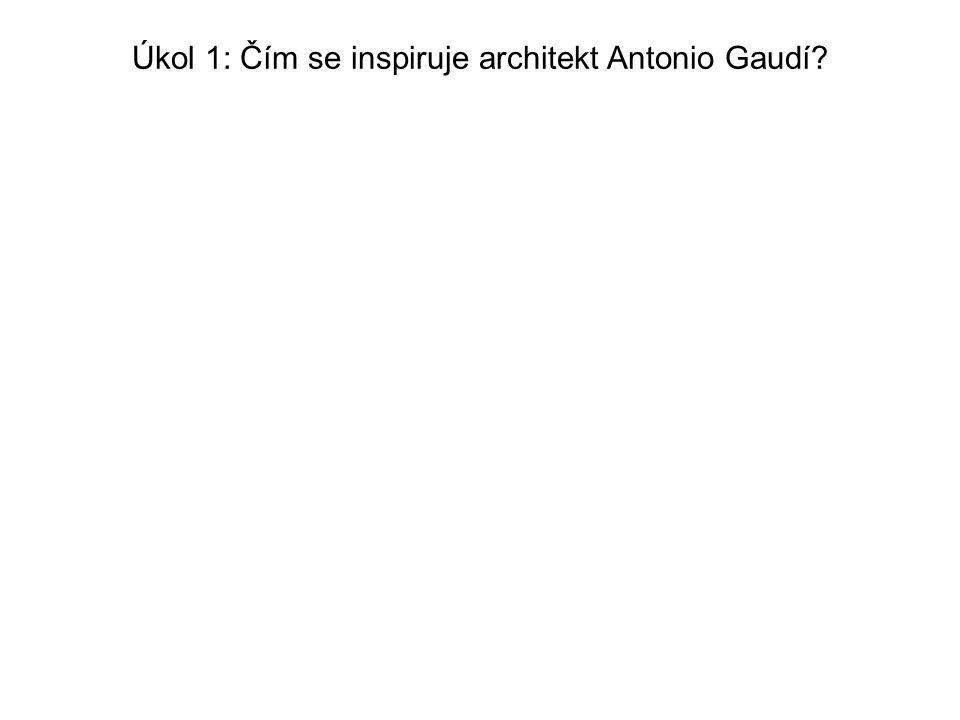 Úkol 1: Čím se inspiruje architekt Antonio Gaudí
