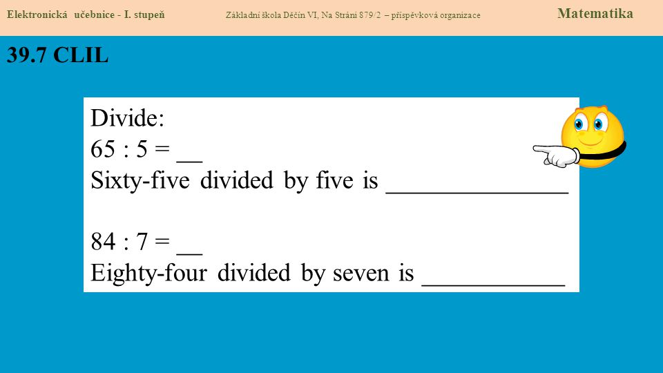 Sixty-five divided by five is ______________ 84 : 7 = __