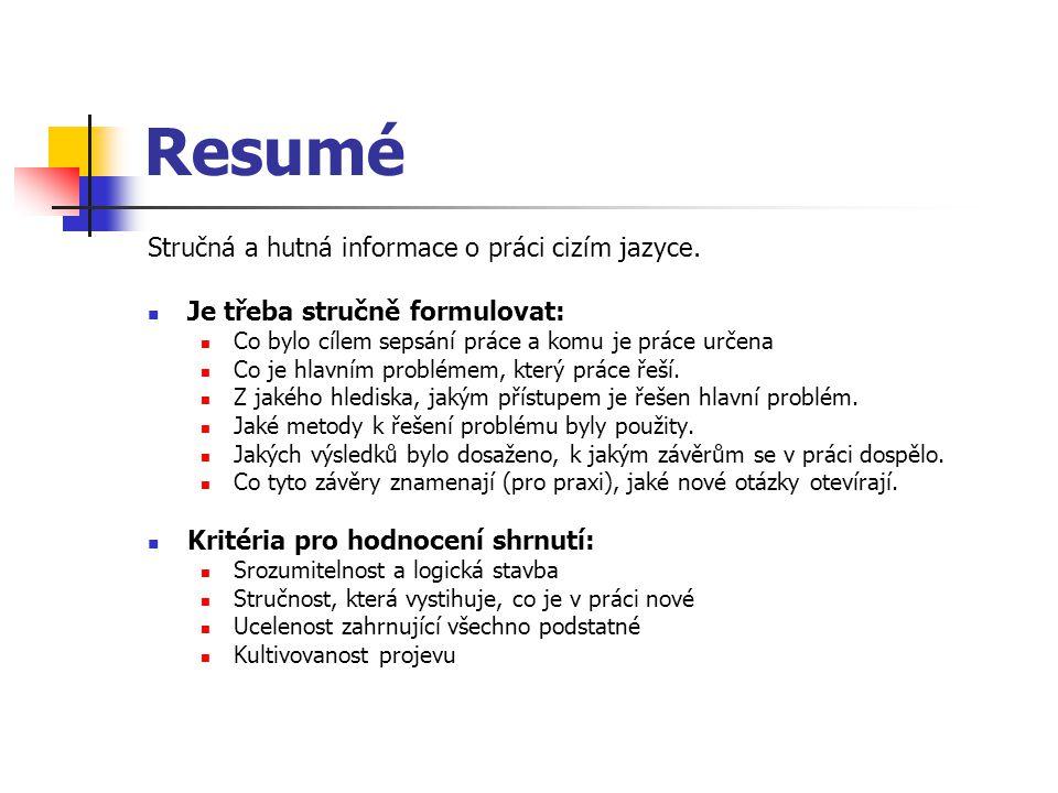 Resumé Stručná a hutná informace o práci cizím jazyce.