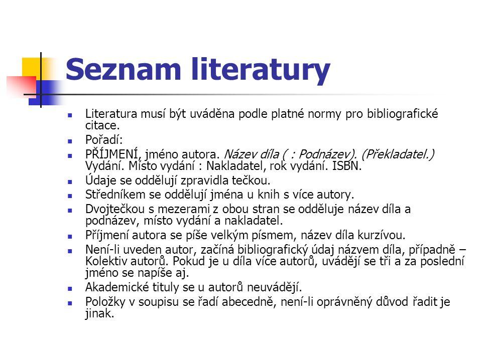 Seznam literatury Literatura musí být uváděna podle platné normy pro bibliografické citace. Pořadí: