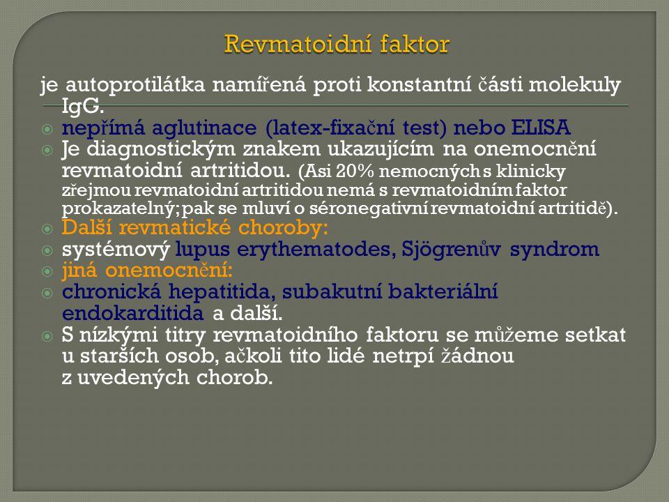 Revmatoidní faktor je autoprotilátka namířená proti konstantní části molekuly IgG. nepřímá aglutinace (latex-fixační test) nebo ELISA.