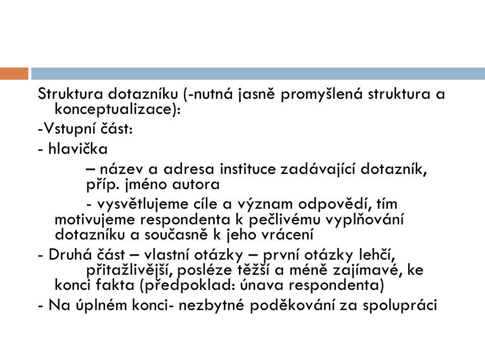 Struktura dotazníku (-nutná jasně promyšlená struktura a konceptualizace):