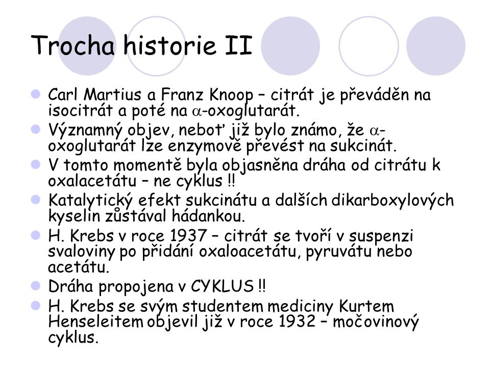 Trocha historie II Carl Martius a Franz Knoop – citrát je převáděn na isocitrát a poté na a-oxoglutarát.