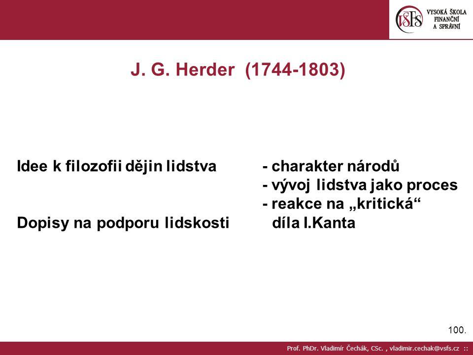 J. G. Herder (1744-1803) Idee k filozofii dějin lidstva - charakter národů. - vývoj lidstva jako proces.