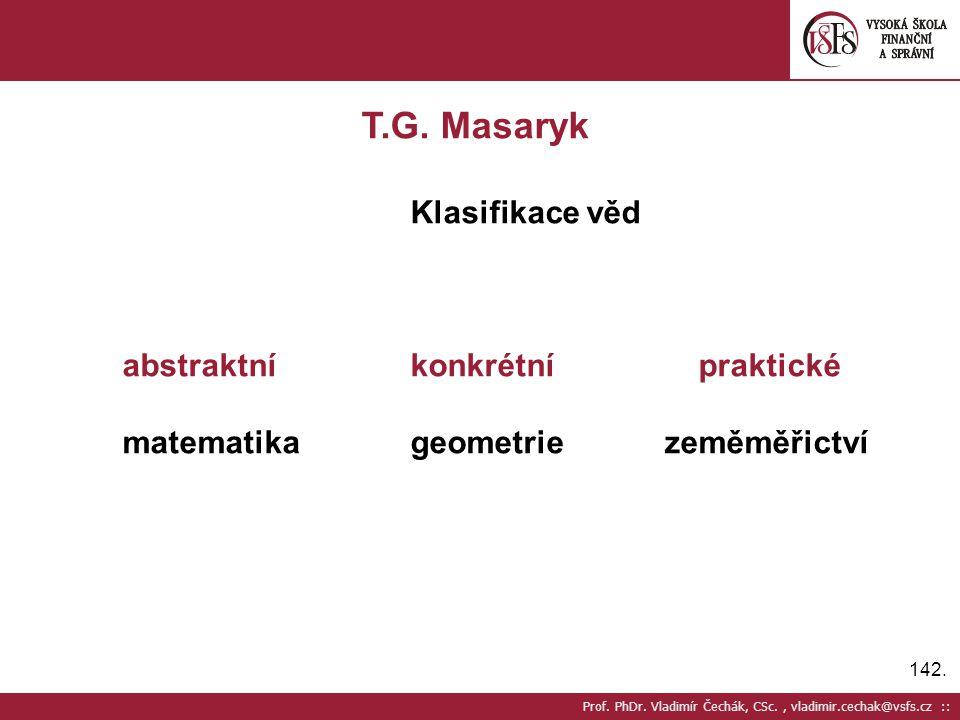 T.G. Masaryk Klasifikace věd abstraktní konkrétní praktické
