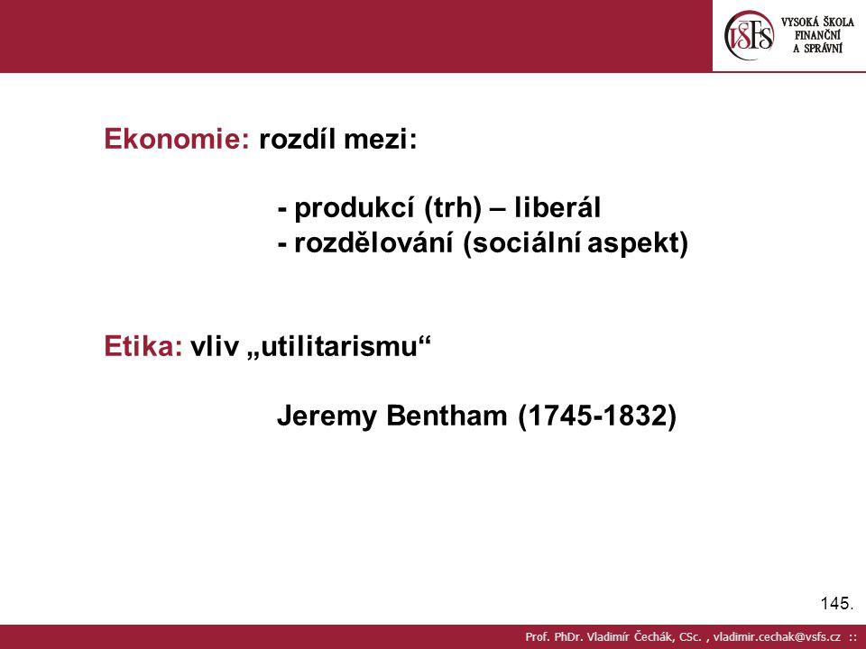 Ekonomie: rozdíl mezi: - produkcí (trh) – liberál