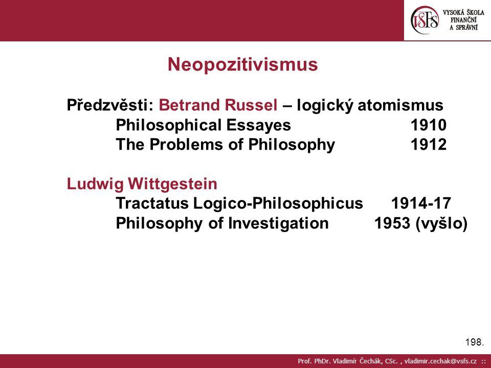 Neopozitivismus Předzvěsti: Betrand Russel – logický atomismus