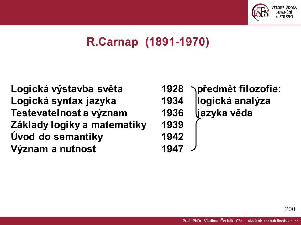 R.Carnap (1891-1970) Logická výstavba světa 1928 předmět filozofie: