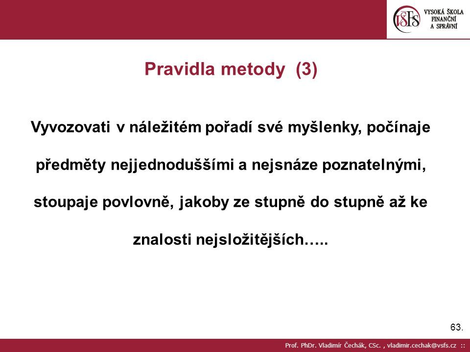 Pravidla metody (3) Vyvozovati v náležitém pořadí své myšlenky, počínaje. předměty nejjednoduššími a nejsnáze poznatelnými,