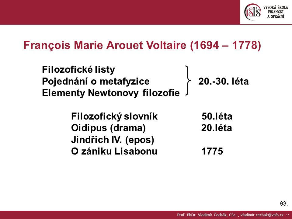 François Marie Arouet Voltaire (1694 – 1778)