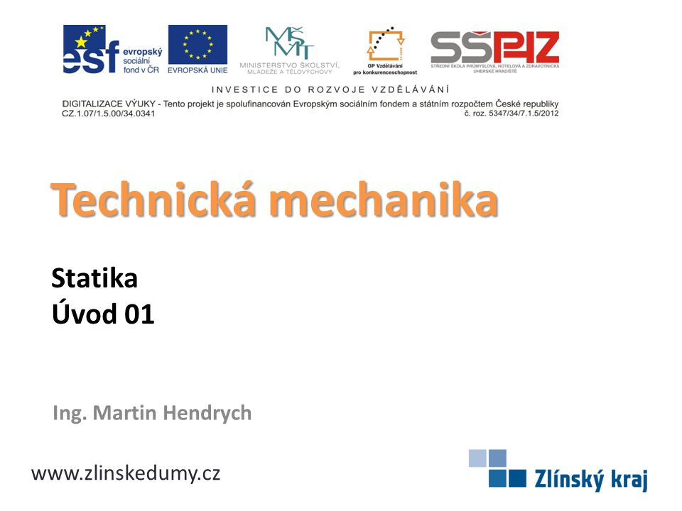 Technická mechanika Statika Úvod 01 Ing. Martin Hendrych