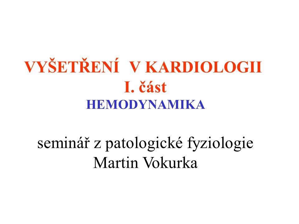 VYŠETŘENÍ V KARDIOLOGII I. část HEMODYNAMIKA