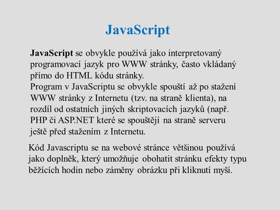 JavaScript JavaScript se obvykle používá jako interpretovaný programovací jazyk pro WWW stránky, často vkládaný přímo do HTML kódu stránky.