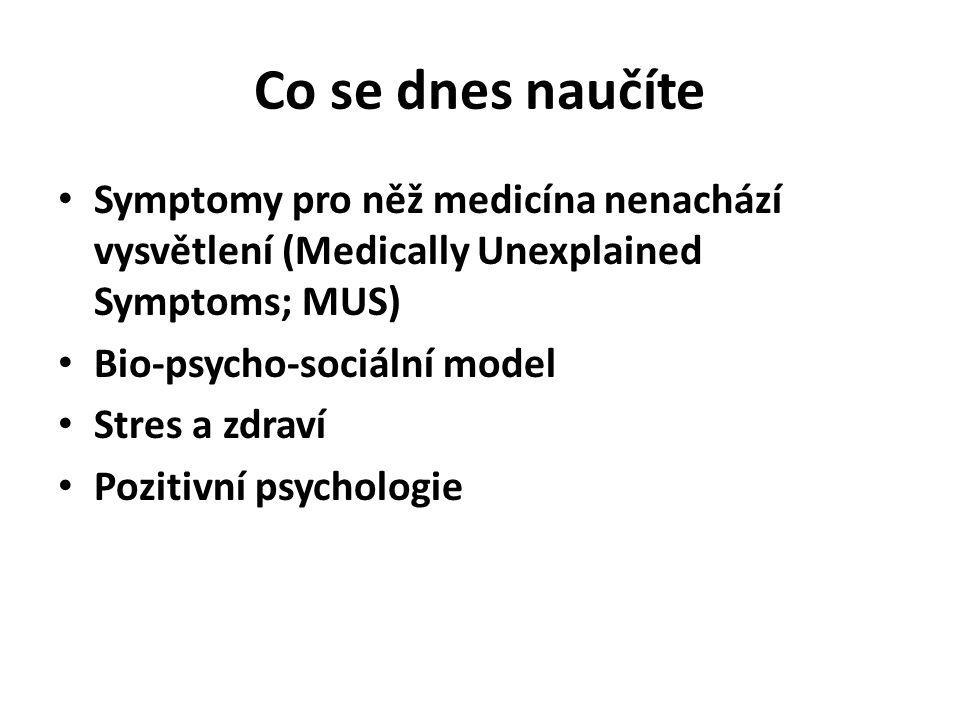 Co se dnes naučíte Symptomy pro něž medicína nenachází vysvětlení (Medically Unexplained Symptoms; MUS)