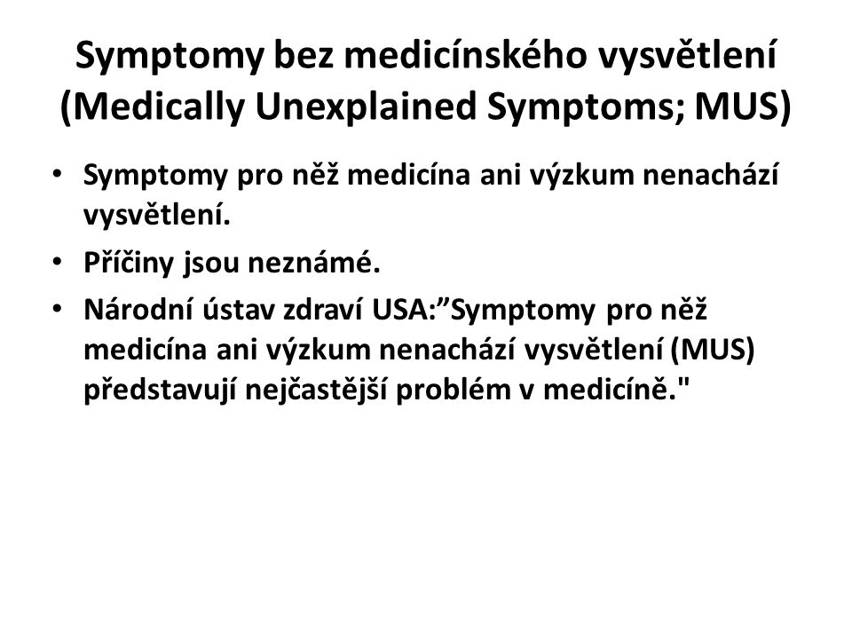 Symptomy bez medicínského vysvětlení (Medically Unexplained Symptoms; MUS)