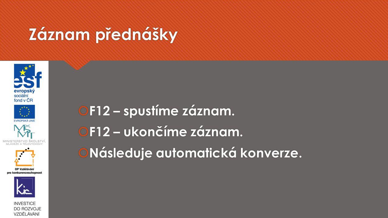 Záznam přednášky F12 – spustíme záznam. F12 – ukončíme záznam.