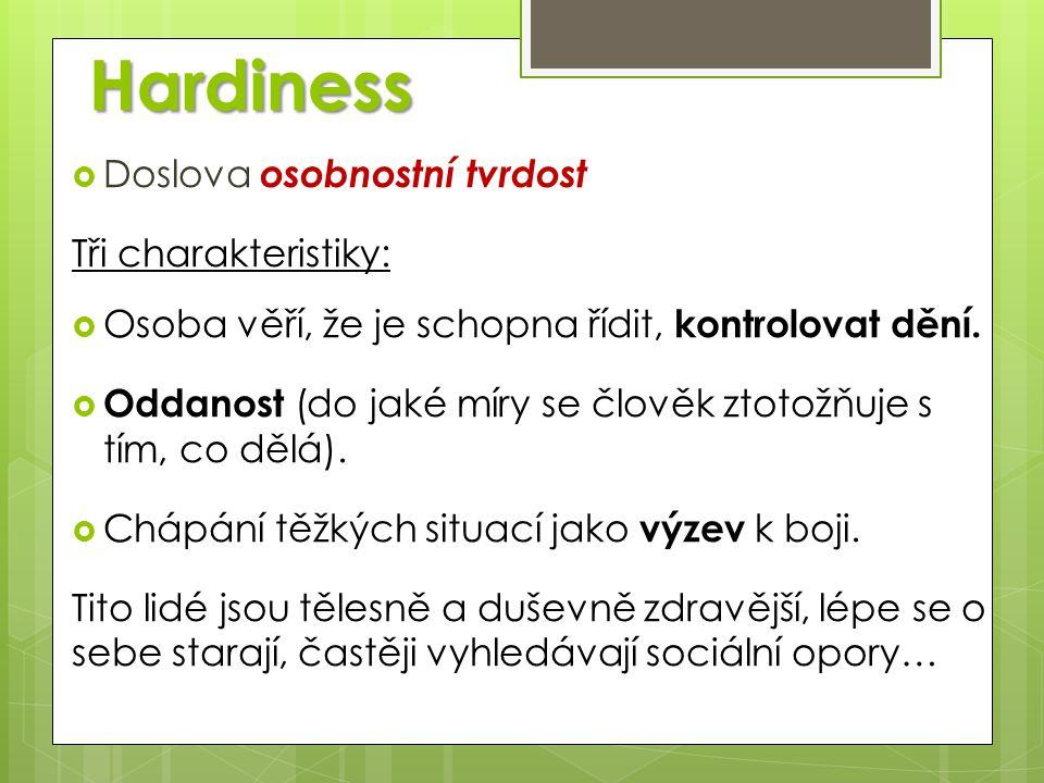 Hardiness Doslova osobnostní tvrdost Tři charakteristiky: