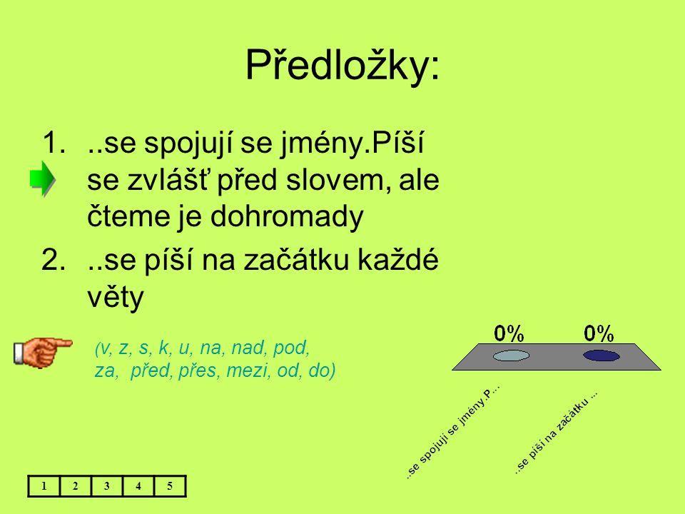 Předložky: ..se spojují se jmény.Píší se zvlášť před slovem, ale čteme je dohromady. ..se píší na začátku každé věty.