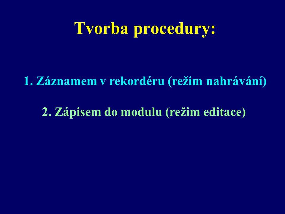 Tvorba procedury: 1. Záznamem v rekordéru (režim nahrávání)