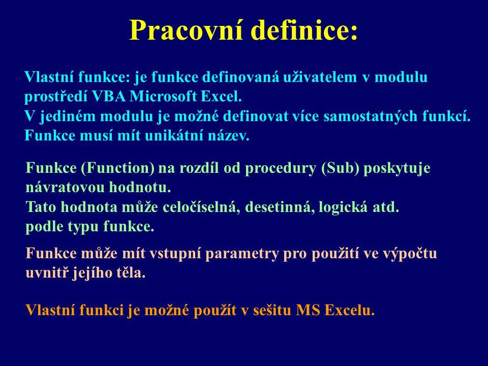 Pracovní definice: Vlastní funkce: je funkce definovaná uživatelem v modulu. prostředí VBA Microsoft Excel.