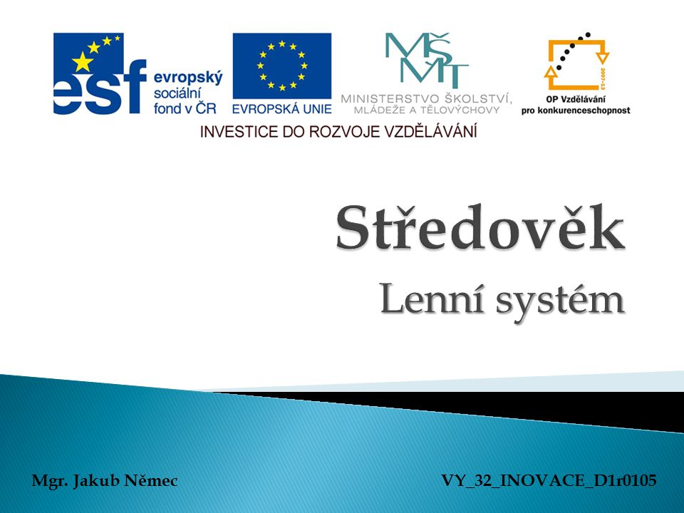 Středověk Lenní systém Mgr. Jakub Němec VY_32_INOVACE_D1r0105
